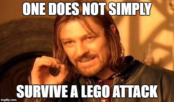 One Does Not Simply Meme | ONE DOES NOT SIMPLY SURVIVE A LEGO ATTACK | image tagged in memes,one does not simply | made w/ Imgflip meme maker