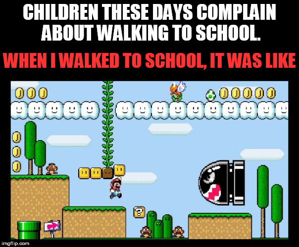CHILDREN THESE DAYS COMPLAIN ABOUT WALKING TO SCHOOL. WHEN I WALKED TO SCHOOL, IT WAS LIKE | image tagged in school,children,walking,super mario,super mario bros,super mario 64 | made w/ Imgflip meme maker