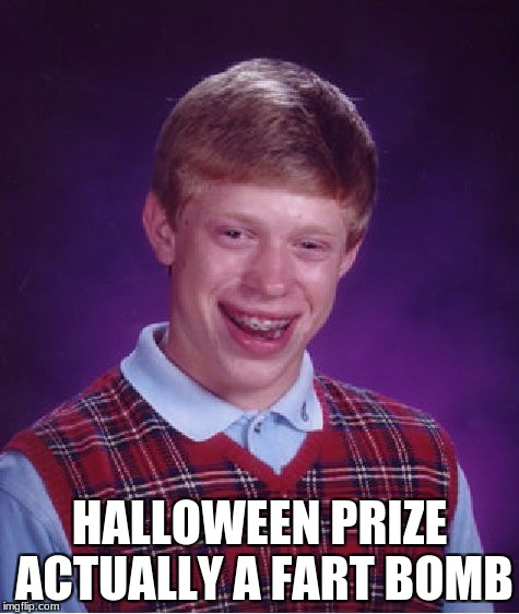 Bad Luck Brian Meme | HALLOWEEN PRIZE ACTUALLY A FART BOMB | image tagged in memes,bad luck brian | made w/ Imgflip meme maker