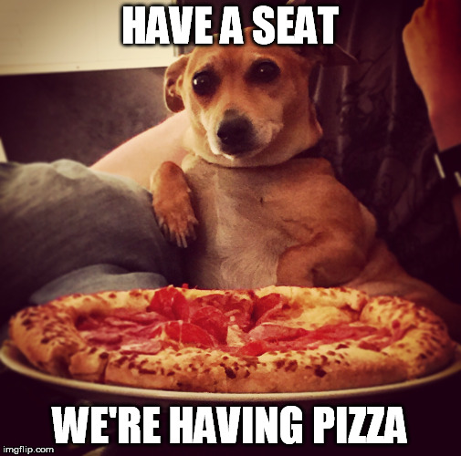 HAVE A SEAT WE'RE HAVING PIZZA | made w/ Imgflip meme maker