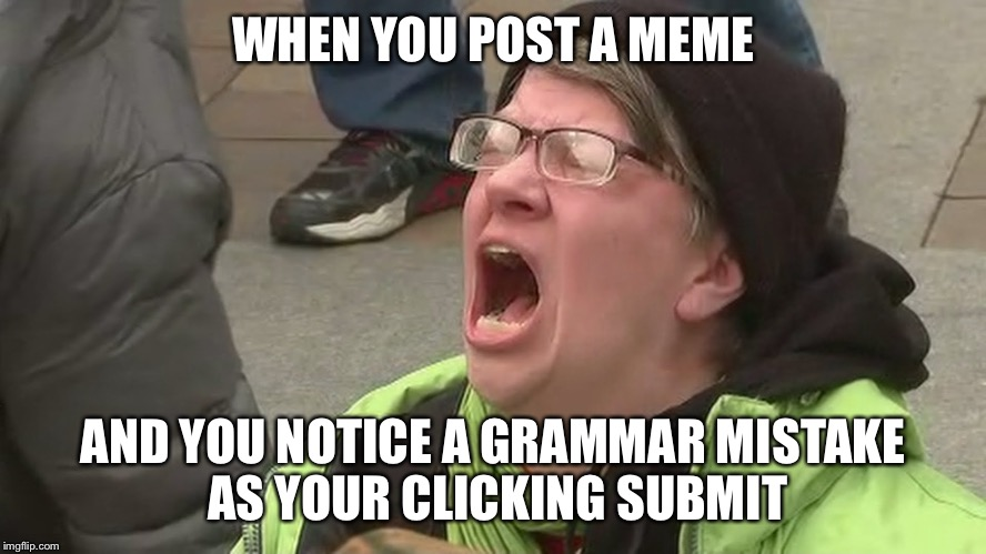 Noooo | WHEN YOU POST A MEME AND YOU NOTICE A GRAMMAR MISTAKE AS YOUR CLICKING SUBMIT | image tagged in noooo,memes | made w/ Imgflip meme maker