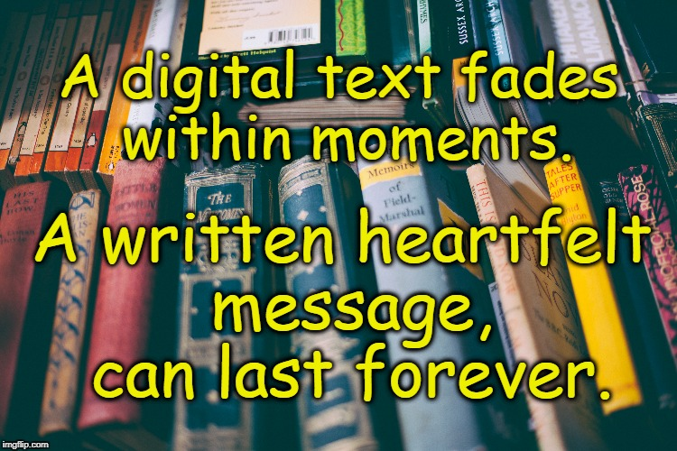Message Moments | A digital text fades within moments. A written heartfelt message, can last forever. | image tagged in family,friends,messages,positive thinking,connection,life | made w/ Imgflip meme maker