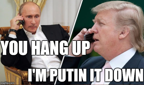 YOU HANG UP I'M PUTIN IT DOWN | made w/ Imgflip meme maker