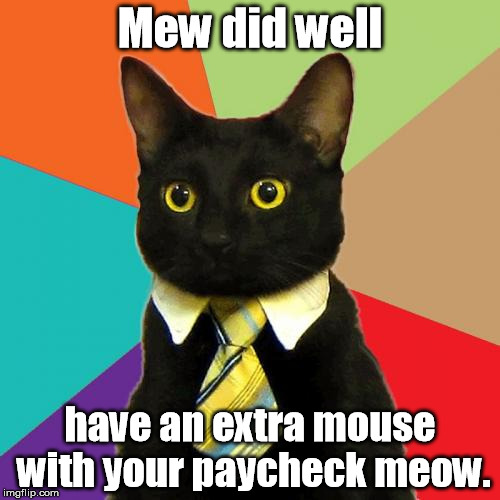 Business Cat Meme | Mew did well have an extra mouse with your paycheck meow. | image tagged in memes,business cat | made w/ Imgflip meme maker