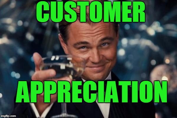 Leonardo Dicaprio Cheers Meme | CUSTOMER APPRECIATION | image tagged in memes,leonardo dicaprio cheers | made w/ Imgflip meme maker