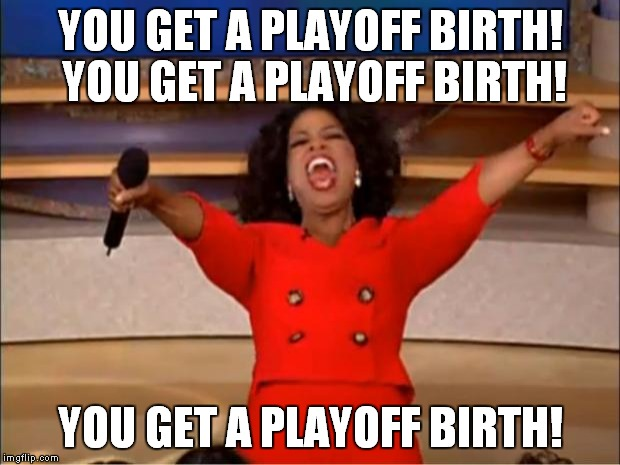 Oprah You Get A Meme | YOU GET A PLAYOFF BIRTH! YOU GET A PLAYOFF BIRTH! YOU GET A PLAYOFF BIRTH! | image tagged in memes,oprah you get a | made w/ Imgflip meme maker
