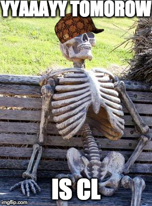 Waiting Skeleton Meme | YYAAAYY TOMOROW IS CL | image tagged in memes,waiting skeleton,scumbag | made w/ Imgflip meme maker