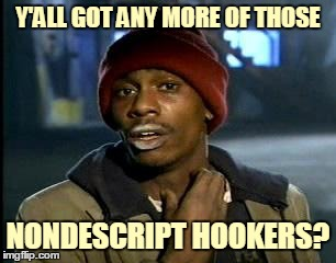 Y'ALL GOT ANY MORE OF THOSE NONDESCRIPT HOOKERS? | made w/ Imgflip meme maker