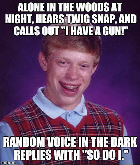 "#ShotInTheDark | ALONE IN THE WOODS AT NIGHT, HEARS TWIG SNAP, AND CALLS OUT ""I HAVE A GUN!"" RANDOM VOICE IN THE DARK REPLIES WITH ""SO DO I."" 