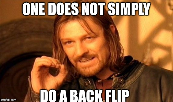 One Does Not Simply | ONE DOES NOT SIMPLY DO A BACK FLIP | image tagged in memes,one does not simply | made w/ Imgflip meme maker