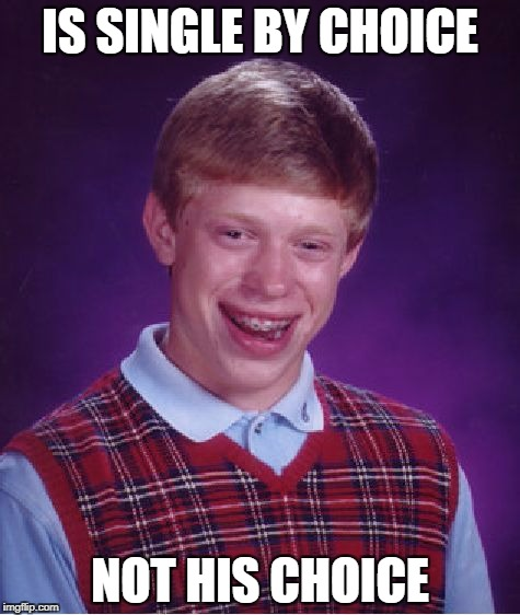 Bad Luck Brian Meme | IS SINGLE BY CHOICE NOT HIS CHOICE | image tagged in memes,bad luck brian | made w/ Imgflip meme maker