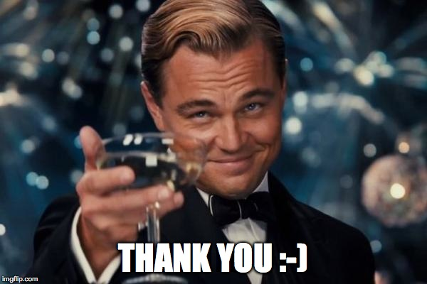 Leonardo Dicaprio Cheers Meme | THANK YOU :-) | image tagged in memes,leonardo dicaprio cheers | made w/ Imgflip meme maker
