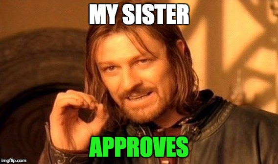 One Does Not Simply Meme | MY SISTER APPROVES | image tagged in memes,one does not simply | made w/ Imgflip meme maker