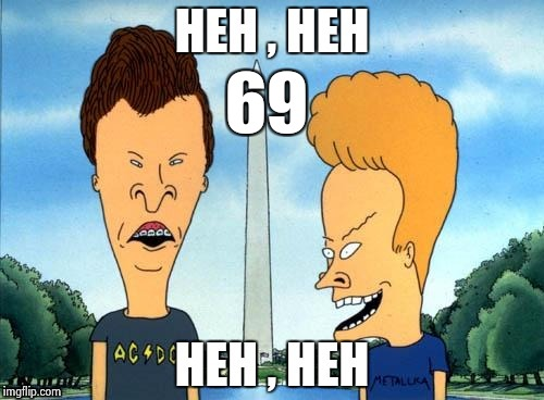 69 | image tagged in beavis and butthead | made w/ Imgflip meme maker