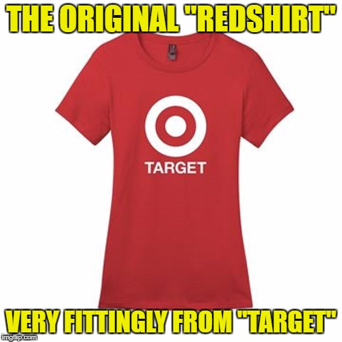 "Star Trek Week! A coollew, Tombstone1881 & brandi_jackson event! Nov 20th to the 27th | THE ORIGINAL ""REDSHIRT"" VERY FITTINGLY FROM ""TARGET"" 