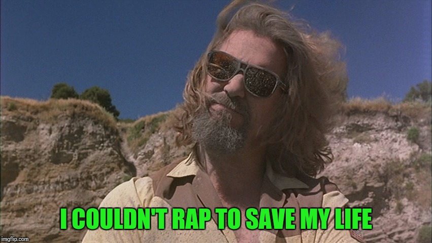 I COULDN'T RAP TO SAVE MY LIFE | made w/ Imgflip meme maker