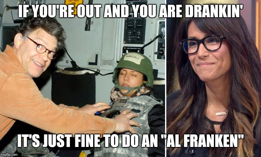"IF YOU'RE OUT AND YOU ARE DRANKIN' IT'S JUST FINE TO DO AN ""AL FRANKEN"" 