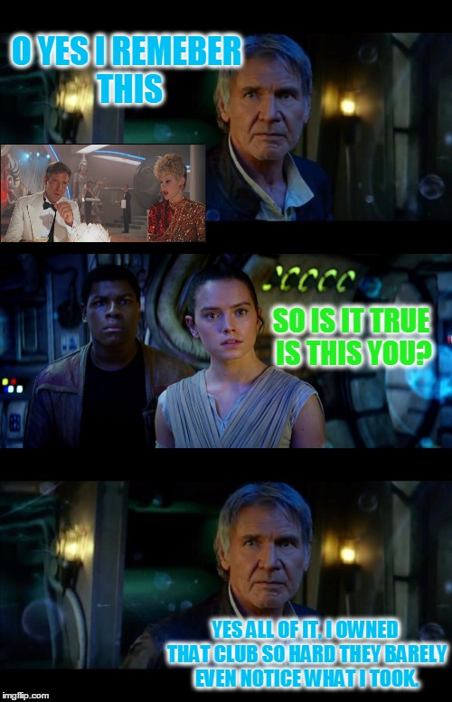It's True All of It, Indiana Solo | O YES I REMEBER THIS SO IS IT TRUE IS THIS YOU? YES ALL OF IT, I OWNED THAT CLUB SO HARD THEY BARELY EVEN NOTICE WHAT I TOOK. | image tagged in memes,it's true all of it han solo,indiana jones,funny,crossover,harrison ford | made w/ Imgflip meme maker