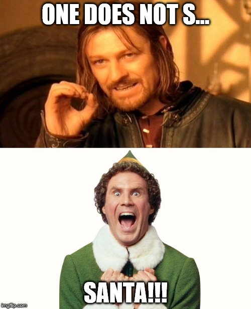 ONE DOES NOT S... SANTA!!! | image tagged in buddy the elf,one does not simply | made w/ Imgflip meme maker
