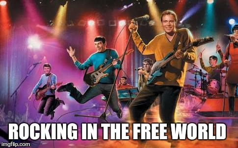 Star trek week | ROCKING IN THE FREE WORLD | image tagged in memes,star trek,star trek week,funny memes | made w/ Imgflip meme maker