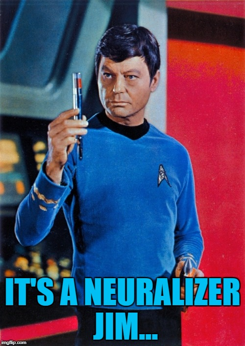 Star Trek Week...Nov. 20th - 27th...A brandy_jackson, Tombstone 1881, & coollew co-production :) | IT'S A NEURALIZER JIM... | image tagged in bones,memes,star trek week,men in black,star trek,tv | made w/ Imgflip meme maker