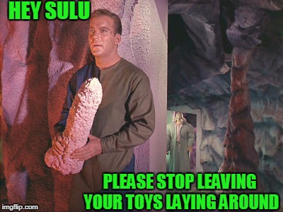 Kirk with rock | HEY SULU PLEASE STOP LEAVING YOUR TOYS LAYING AROUND | image tagged in kirk with rock,capt kirk william shatner,spock,sulu,star trek | made w/ Imgflip meme maker