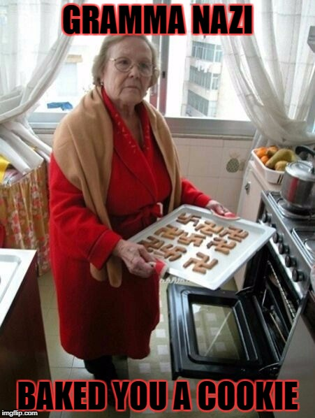 GRAMMA NAZI BAKED YOU A COOKIE | made w/ Imgflip meme maker