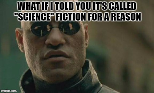 "Matrix Morpheus Meme | WHAT IF I TOLD YOU IT'S CALLED ""SCIENCE"" FICTION FOR A REASON 