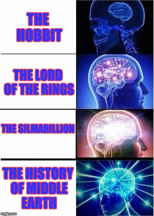 Only Tolkien Nerds Will Understand | THE HOBBIT THE LORD OF THE RINGS THE SILMARILLION THE HISTORY OF MIDDLE EARTH | image tagged in memes,expanding brain | made w/ Imgflip meme maker