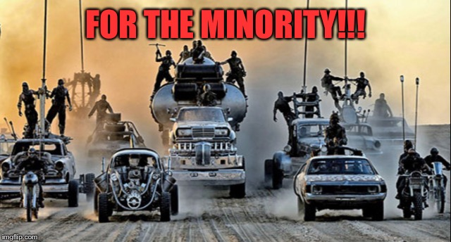 FOR THE MINORITY!!! | made w/ Imgflip meme maker