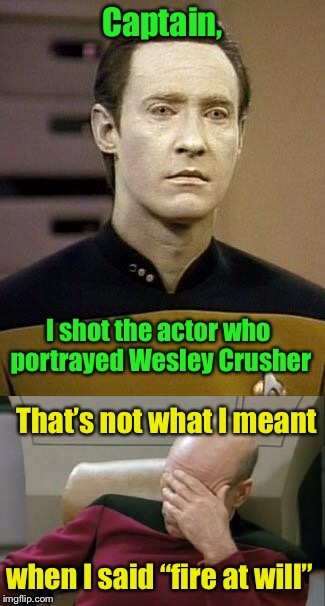 "Star Trek Week! A coollew, Tombstone1881 & brandi_jackson event! Nov 20th to the 27th |  Captain, I shot the actor who portrayed Wesley Crusher; That's not what I meant; when I said ""fire at will"" 