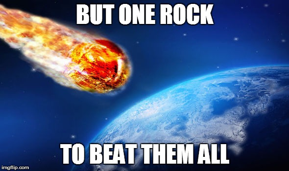 But one rock to beat them all | BUT ONE ROCK TO BEAT THEM ALL | image tagged in rock,memes,rock paper scissors | made w/ Imgflip meme maker
