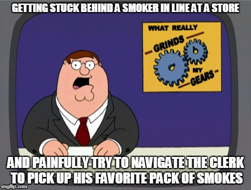 Peter Griffin News Meme | GETTING STUCK BEHIND A SMOKER IN LINE AT A STORE AND PAINFULLY TRY TO NAVIGATE THE CLERK TO PICK UP HIS FAVORITE PACK OF SMOKES | image tagged in memes,peter griffin news | made w/ Imgflip meme maker
