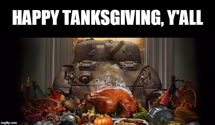HAPPY TANKSGIVING, Y'ALL | image tagged in tank,tanks,thanksgiving,happy thanksgiving,puns,turkey | made w/ Imgflip meme maker