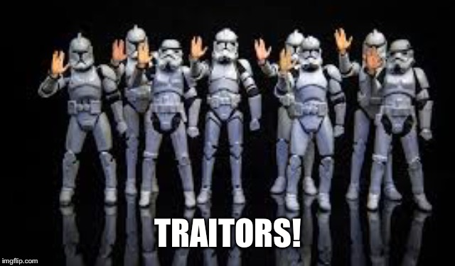 How could you?!? | TRAITORS! | image tagged in traitors,star wars,star trek,star trek week,clones,stormtroopers | made w/ Imgflip meme maker