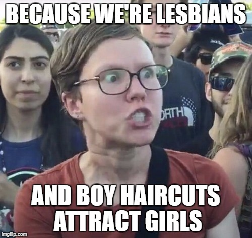 BECAUSE WE'RE LESBIANS AND BOY HAIRCUTS ATTRACT GIRLS | made w/ Imgflip meme maker