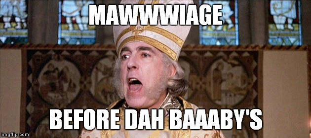 MAWWWIAGE BEFORE DAH BAAABY'S | made w/ Imgflip meme maker