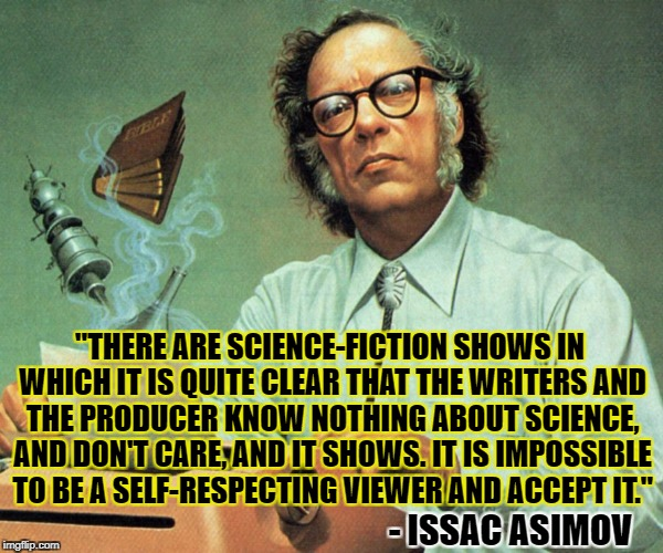 """THERE ARE SCIENCE-FICTION SHOWS IN WHICH IT IS QUITE CLEAR THAT THE WRITERS AND THE PRODUCER KNOW NOTHING ABOUT SCIENCE, AND DON'T CARE, AN 