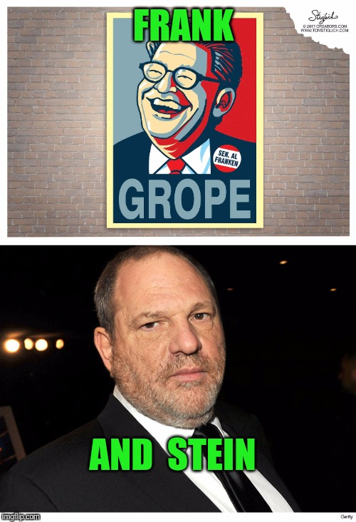 Ouch | FRANK AND  STEIN | image tagged in al franken,harvey weinstein | made w/ Imgflip meme maker