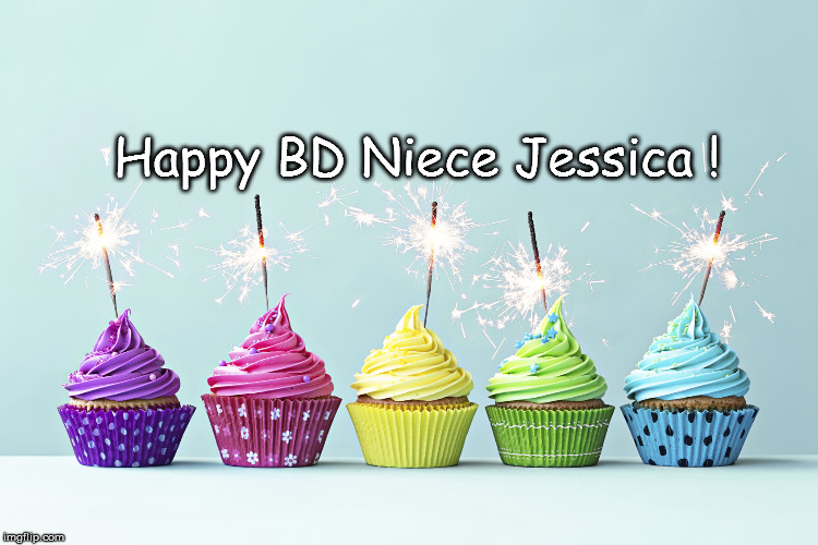 Jessica's BD | Happy BD Niece Jessica ! | image tagged in jessica's bd,cupcakes | made w/ Imgflip meme maker
