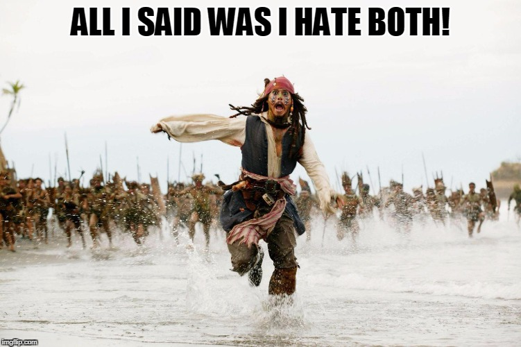 ALL I SAID WAS I HATE BOTH! | made w/ Imgflip meme maker