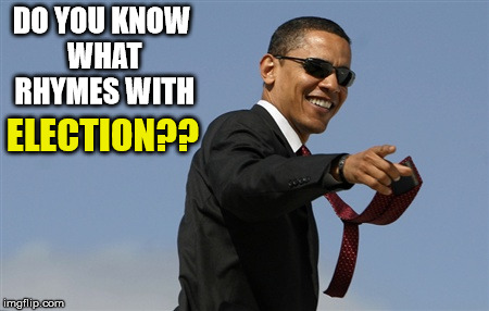 Cool Obama | DO YOU KNOW WHAT RHYMES WITH ELECTION?? | image tagged in memes,cool obama | made w/ Imgflip meme maker