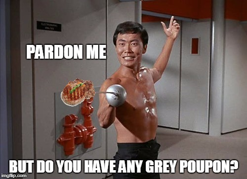 Star Trek Week! A coollew, Tombstone1881 & brandi_jackson event! Nov 20th to the 27th | PARDON ME BUT DO YOU HAVE ANY GREY POUPON? | image tagged in mrsulu,funny meme,star trek week,steak | made w/ Imgflip meme maker
