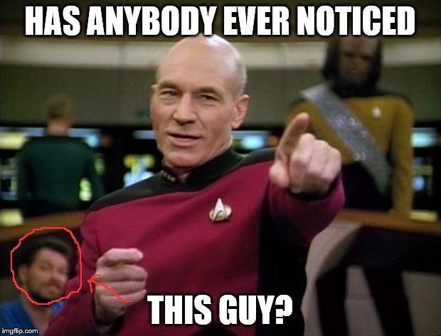 Picard | HAS ANYBODY EVER NOTICED THIS GUY? | image tagged in picard | made w/ Imgflip meme maker