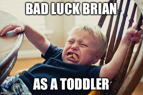 BAD LUCK BRIAN AS A TODDLER | made w/ Imgflip meme maker