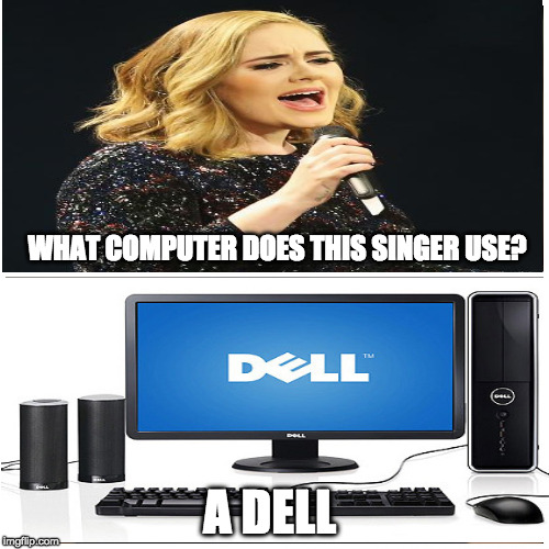 taken splitscreen | WHAT COMPUTER DOES THIS SINGER USE? A DELL | image tagged in taken splitscreen | made w/ Imgflip meme maker