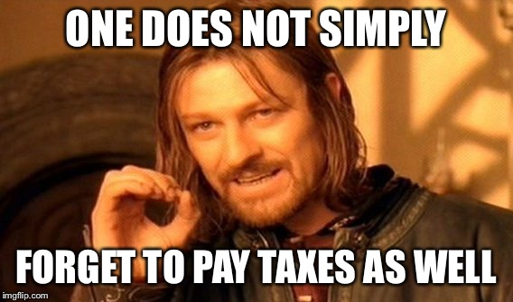 One Does Not Simply Meme | ONE DOES NOT SIMPLY FORGET TO PAY TAXES AS WELL | image tagged in memes,one does not simply | made w/ Imgflip meme maker