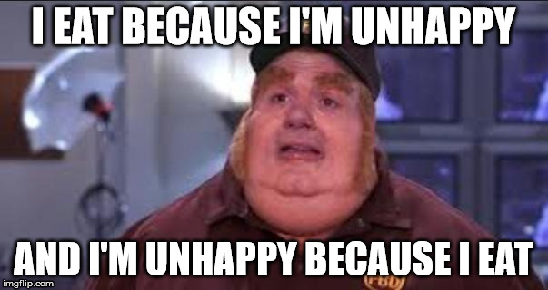 Fat Bastard | I EAT BECAUSE I'M UNHAPPY AND I'M UNHAPPY BECAUSE I EAT | image tagged in fat bastard | made w/ Imgflip meme maker