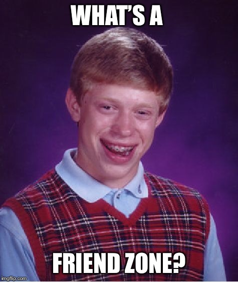 Bad Luck Brian Meme | WHAT'S A FRIEND ZONE? | image tagged in memes,bad luck brian | made w/ Imgflip meme maker