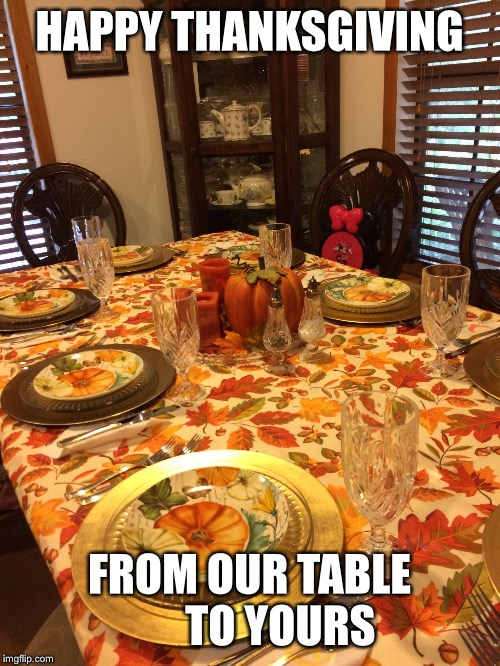 HAPPY THANKSGIVING FROM OUR TABLE       TO YOURS | image tagged in carhorn | made w/ Imgflip meme maker